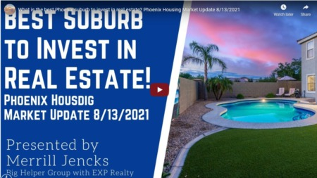 What is the best Phoenix suburb to invest in real estate? Phoenix Housing Market Update 8/13/2021
