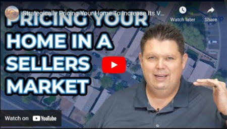 Strategically Pricing Your Home To Increase Its Value - 2021 Strategies That Work!