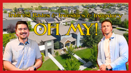 Market Update: Interest Rates & Investors & Inventory OH MY!