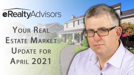 An In-Depth Look at Our April 2021 Real Estate Market