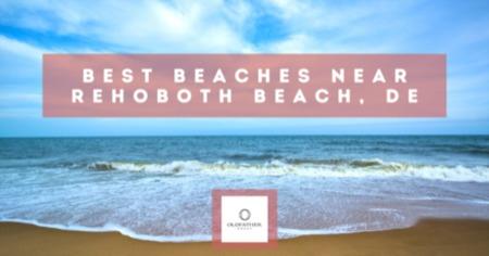 Best Beaches Near Rehoboth Beach [2021 Guide]