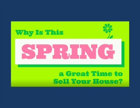 Why Is This Spring a Great Time to Sell Your House