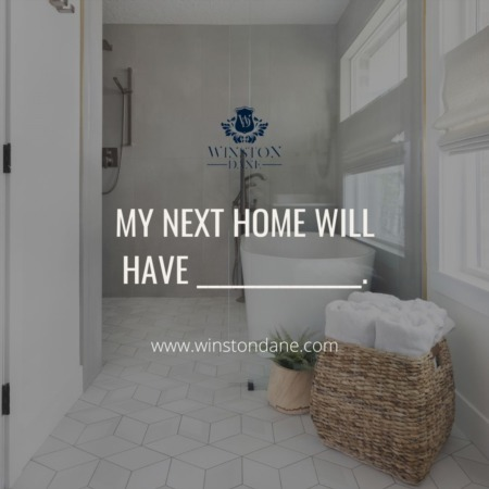 What Is Your One MUST-HAVE For Your Next Home?