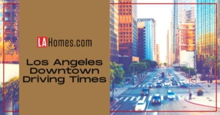 Downtown Los Angeles Drive Times from the Suburbs