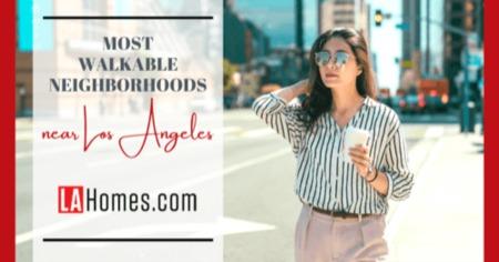 Most Walkable Neighborhoods Near Los Angeles, CA