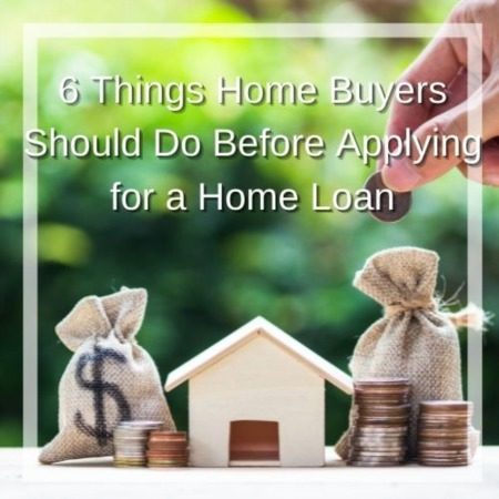6 Things Home Buyers Should Do Before Applying for a Home Loan