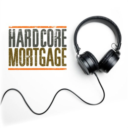 Hardcore Mortgage Podcast