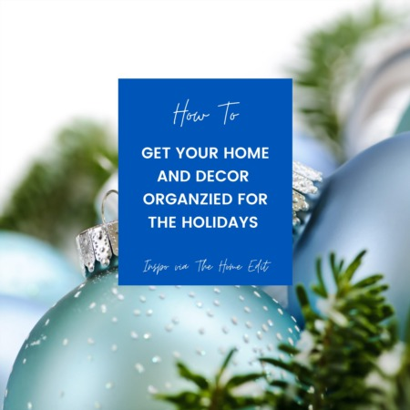 How to Get Your Home and Decor Organized For The Holidays