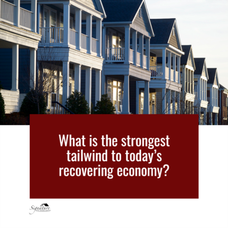 What Is the Strongest Tailwind to Today's Recovering Economy?