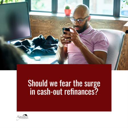 Should We Fear the Surge in Cash-Out Refinances?