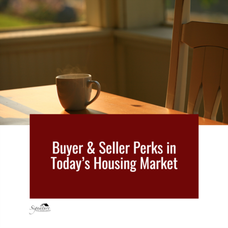 Buyer & Seller Perks in Today's Housing Market