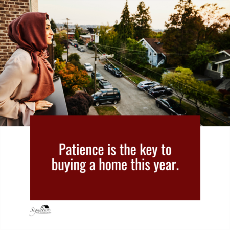 Patience Is the Key to Buying a Home This Year
