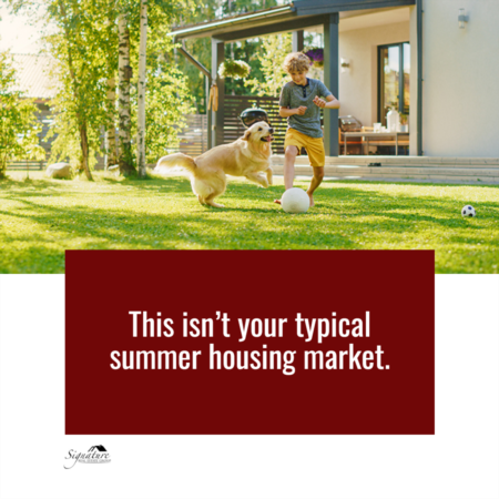 Why This Isn't Your Typical Summer Housing Market