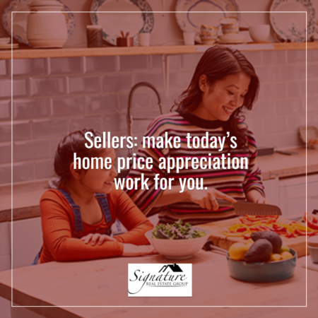 Sellers: Make Today's Home Price Appreciation Work for You