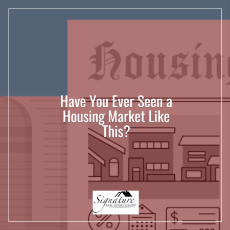 Have You Seen a Housing Market Like This?
