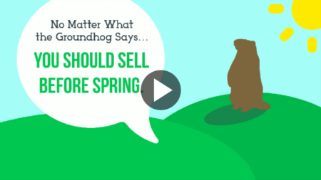 No Matter What the Groundhog Says, You Should Sell Before Spring