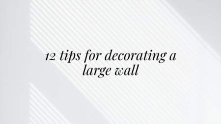 12 Tips for Decorating a Large Wall