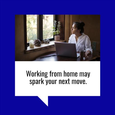 Working From Home Could Spark Your Next Move