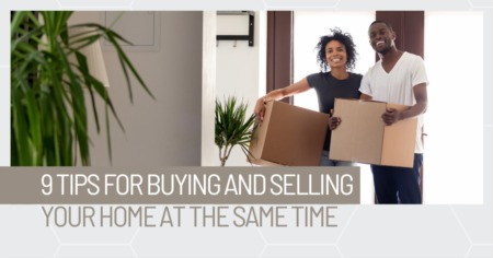 9 Tips for Buying and Selling Your Home at the Same Time