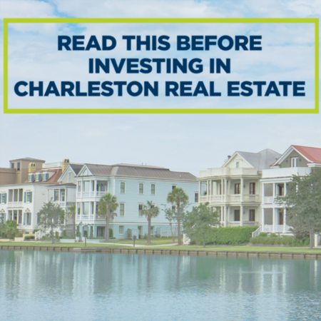 Consider This BEFORE You Invest in Charleston Real Estate