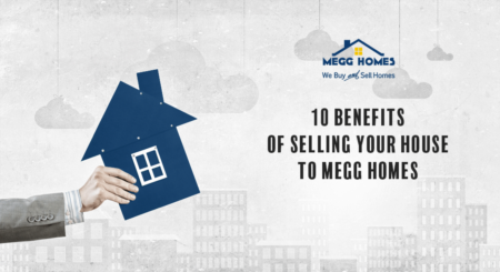 10 Benefits of Selling Your House to MEGG Homes