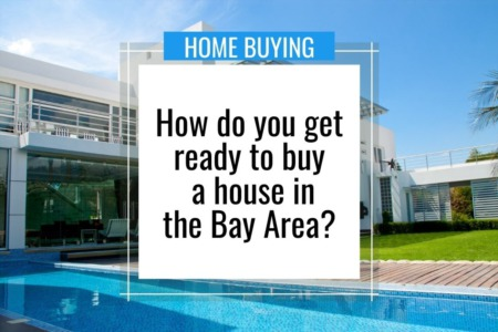 How do you get ready to buy a house in the Bay Area?