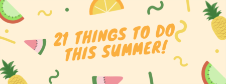 21 Things to Do - Summer 2021