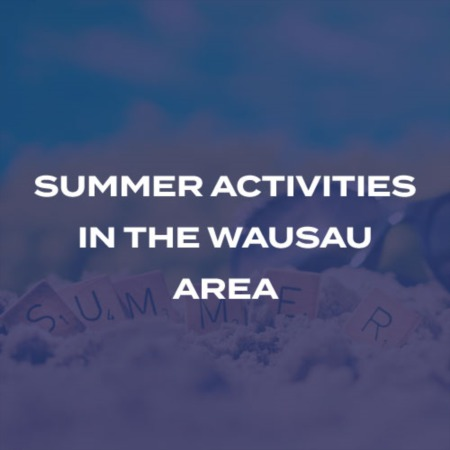 Things to do this Summer in the Wausau Area!