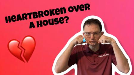 Heartbroken Over A Home?