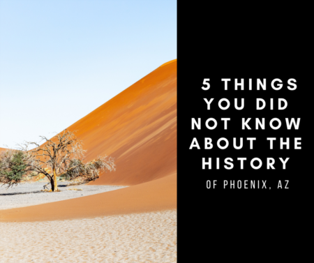 5 Things you did not know about the history of Phoenix, Az