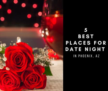 5 Best Places For Date Night In Phoenix, Az.