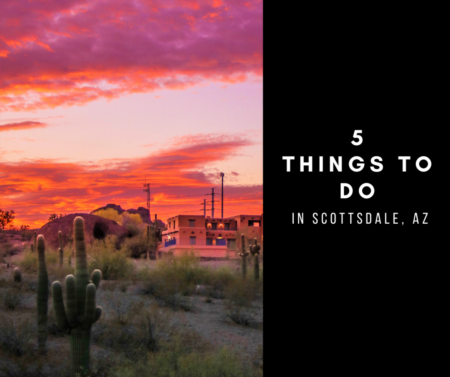 5 Things To Do In Scottsdale, Az.