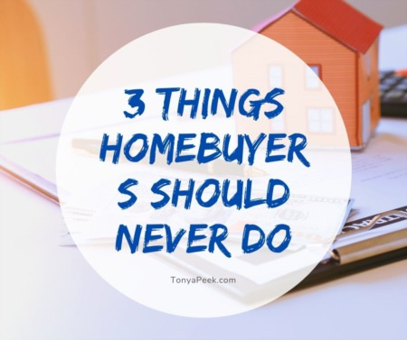3 Things Homebuyers Should Never Do