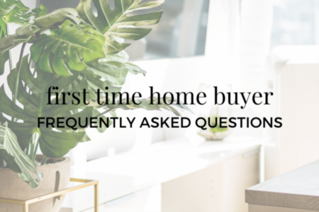 First Time Home Buyer…frequently asked questions!
