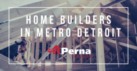 Most Popular Home Builders in Metro Detroit: Detroit, MI New Construction Home Builder Guide