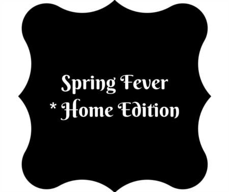 Spring Fever - Home Edition