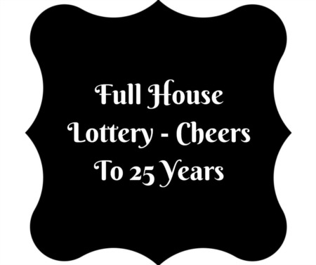 Full House Lottery - Cheers to 25 Years