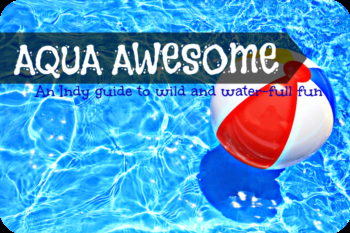 Aqua Awesome: A Guide to Indy's Best Public Pools