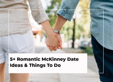 5+ Romantic McKinney Date Ideas & Things To Do