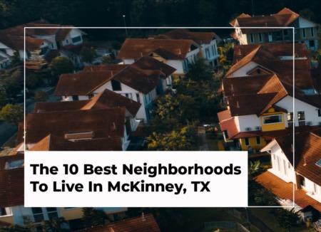 The 10 Best Neighborhoods To Live In McKinney, TX in 2021