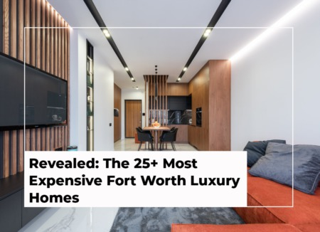 Revealed: The 25+ Most Expensive Fort Worth Luxury Homes