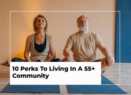 10 Perks of Living In A 55+ Community