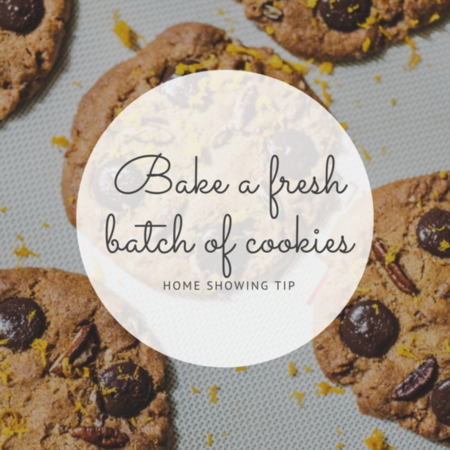 HOME SHOWING TIP: Bake a fresh batch of cookies
