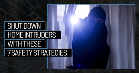Shut Down Home Intruders With These 7 Safety Strategies