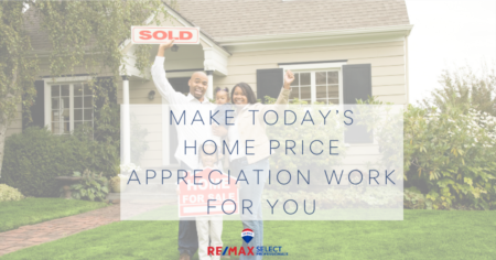 Make Today's Home Price Appreciation Work for You