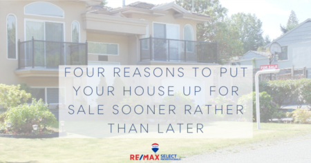 Four reasons to put your house up for sale sooner rather than later!