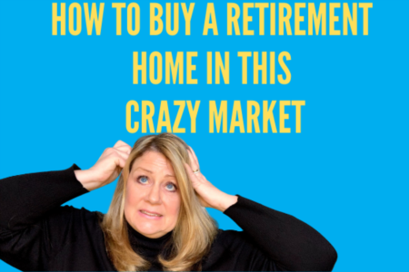 How to Buy a Retirement Home in This Crazy Market