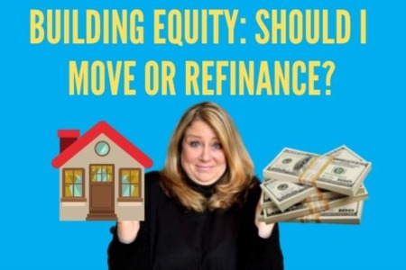 Building Equity: Should I Move or Refinance?