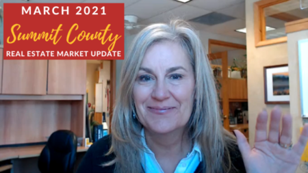 March 2021 Summit County, CO Real Estate Market Update