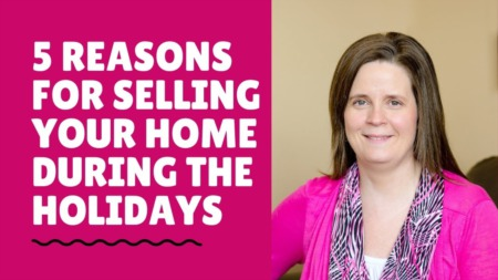 5 Reasons For Selling Your Home During The Holidays| Home Listing Tips